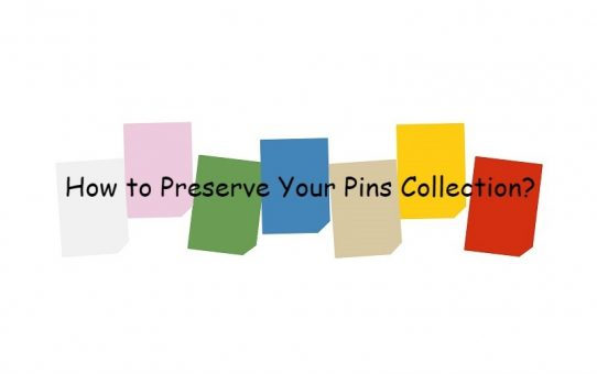 How To Preserve Your Pins Collection?