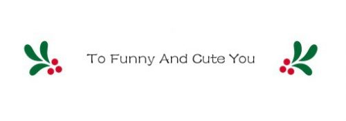 To funny and cute you